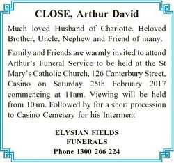 CLOSE, Arthur David Much loved Husband of Charlotte. Beloved Brother, Uncle, Nephew and Friend of ma...