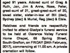 ALLEN, Gladys Vera formerly of Manly, late of Grafton, passed away on 19th February, 2017, aged 91 years. Adored aunt of Greg & Ruth, Jan, Jim & Anne, Ross, Peter, great-aunt of 21, great-great-aunt of 20, loved sister, sister-in-law of Bill (dec), Sydney (dec) & Muriel, Reg (dec) & Elsie. Relatives and friends are ...