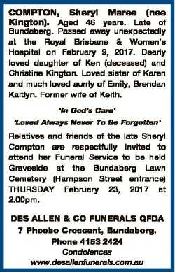 COMPTON, Sheryl Maree (nee Kington). Aged 46 years. Late of Bundaberg. Passed away unexpectedly at t...