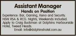 Assistant Manager Hands on Position Experience: Bar, Gaming, Keno and Security. NSW RSA & RCG. N...