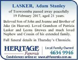 LASKER, Adam Stanley of Toowoomba passed away peacefully 19 February 2017, aged 21 years. Beloved So...