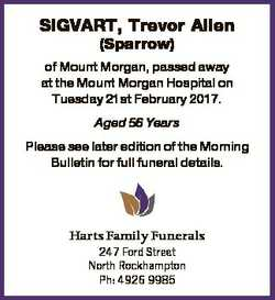 SIGVART, Trevor Allen (Sparrow) of Mount Morgan, passed away at the Mount Morgan Hospital on Tuesday...