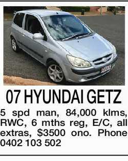 07 HYUNDAI GETZ   5 spd man, 84,000 klms, RWC, 6 mths reg, E/C, all extras, $3500 ono.   ...