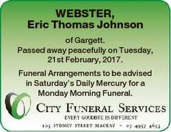 WEBSTER, Eric Thomas Johnson of Gargett. Passed away peacefully on Tuesday, 21st February, 2017. Fun...
