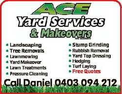 * Landscaping * Tree Removals * Lawnmowing * Yard Makeover * Lawn Treatments * Pressure Cleaning * S...