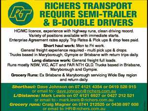 RICHERS TRANSPORT REQUIRE SEMI-TRAILER & B-DOUBLE DRIVERS Shorthaul: Dave Johnson on 07 4121 4354 or 0419 528 915 or email to:- dave.johnson@richers.com.au L/Distance: Mark Lewis on 07 4121 6927 or 0427 212 521 or email to:- mark.lewis@richers.com.au Grocery runs: Craig Magner on ...