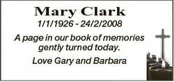 Mary Clark 1/1/1926 - 24/2/2008 A page in our book of memories gently turned today. Love Gary and Ba...