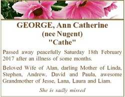 """GEORGE, Ann Catherine (nee Nugent) """"Cathe"""" Passed away peacefully Saturday 18th February 2..."""