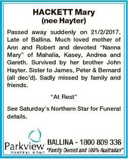 HACKETT Mary (nee Hayter) Passed away suddenly on 21/2/2017. Late of Ballina. Much loved mother of A...