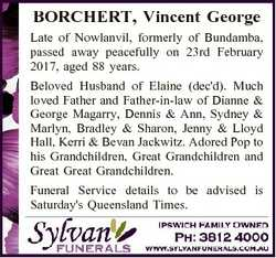 BORCHERT, Vincent George Late of Nowlanvil, formerly of Bundamba, passed away peacefully on 23rd Feb...