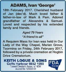 ADAMS, Ivan `George' 18th February 2017. Cherished husband of Jan (dec'd). Much loved father...