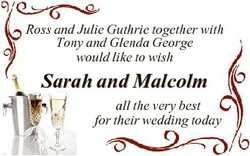 Ross and Julie Guthrie together with Tony and Glenda George would like to wish Sarah and Malcolm all...