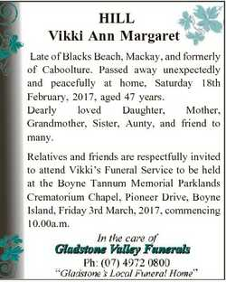 HILL Vikki Ann Margaret Late of Blacks Beach, Mackay, and formerly of Caboolture. Passed away unexpe...