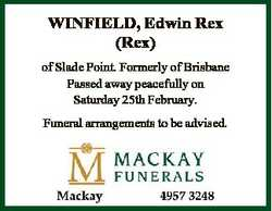 WINFIELD, Edwin Rex (Rex) of Slade Point. Formerly of Brisbane Passed away peacefully on Saturday 25...