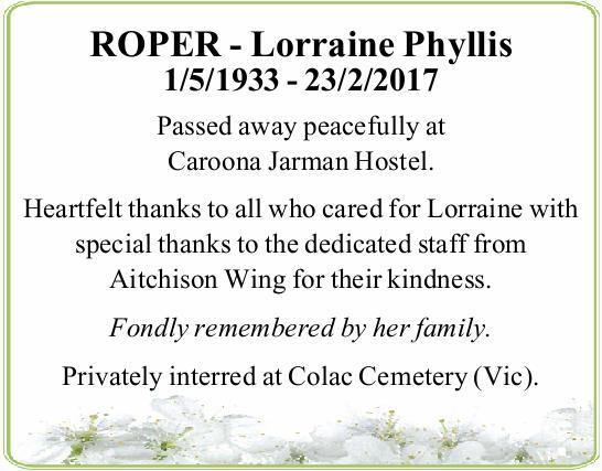 ROPER - Lorraine Phyllis 1/5/1933 - 23/2/2017 Passed away peacefully at Caroona Jarman Hostel. He...