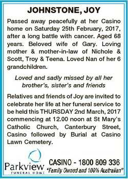 JOHNSTONE, JOY Passed away peacefully at her Casino home on Saturday 25th February, 2017, after a lo...