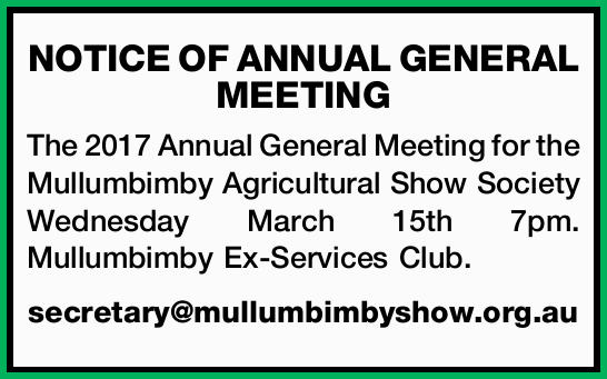 NOTICE OF ANNUAL GENERAL MEETING The 2017 Annual General Meeting for the Mullumbimby Agricultural...
