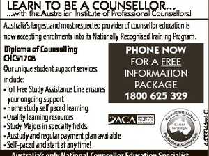 LEARN TO BE A COUNSELLOR... 4433344aaHC ...with the Australian Institute of Professional Counsellors! Australia's largest and most respected provider of counsellor education is now accepting enrolments into its Nationally Recognised Training Program. Diploma of Counselling PHONE NOW CHC51708 FOR A FREE Our unique student support services INFORMATION include: PACKAGE ...