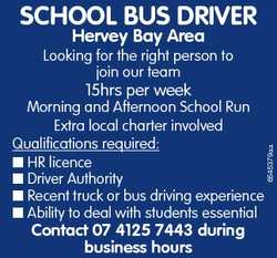 SCHOOL BUS DRIVER Hervey Bay Area Looking for the right person to join our team Contact 07 4125 7443...