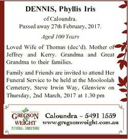 DENNIS, Phyllis Iris of Caloundra. Passed away 27th February, 2017. Aged 100 Years Loved Wife of Tho...