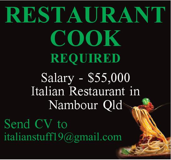 RESTAURANT COOK REQUIRED   Salary - $55,000   Italian Restaurant in Nambour Qld   Sen...