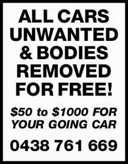 ALL UNWANTED CARS & BODIES REMOVED FOR FREE!   $50 to $1000 FOR YOUR GOING CAR   0438...