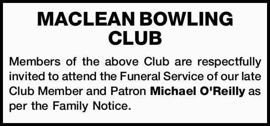 MACLEAN BOWLING CLUB Members of the above Club are respectfully invited to attend the Funeral Ser...