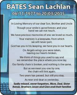 06/11/1977 to 20/03/2015 6552728aa BATES Sean Lachlan In Loving Memory of our dear Son, Brother and...