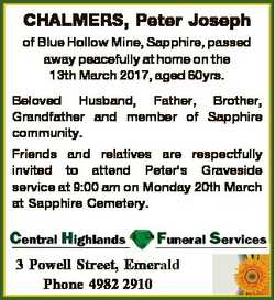 CHALMERS, Peter Joseph of Blue Hollow Mine, Sapphire, passed away peacefully at home on the 13th Mar...