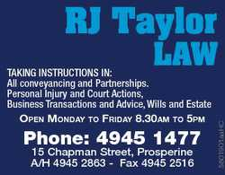 RJ Taylor LAW Open MOnday tO Friday 8.30aM tO 5pM Phone: 4945 1477 15 Chapman Street, Prosperine A/H...