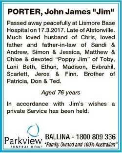 """PORTER, John James """"Jim"""" Passed away peacefully at Lismore Base Hospital on 17.3.2017. Lat..."""