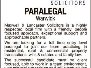 Maxwell & Lancaster Solicitors Paralegal - Warwick   Maxwell & Lancaster Solicitors is a highly respected local firm with a friendly, people focused approach, exceptional support and approachable partners.   We are looking for a full time entry level paralegal to join our team practicing in residential, rural & commercial property transactions, wills & estates and family ...