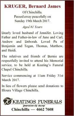 KRUGER, Bernard James Of Chinchilla. Passed away peacefully on Sunday 19th March 2017. Aged 81 Years...