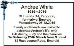 Andree White 1936 - 2016 Of Friends Crt, Yeppoon, formerly of Emerald Passed away 06.12.2016 Family...