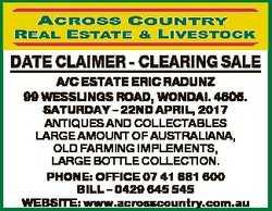 DATE CLAIMER - CLEARING SALE A/C ESTATE ERIC RADUNZ 99 WESSLINGS ROAD, WONDAI. 4605. SATURDAY - 22ND...