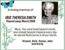 In loving memory of IRIS THERESA SMITH Passed away March 2008 Mum, You were loved beyond words, now...