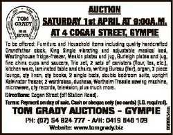 AUCTION SATURDAY 1st APRIL AT 9:00A.M. AT 4 COGAN STREET, GYMPIE TOM GRADY AUCTIONS - GYMPIE PH: (07...