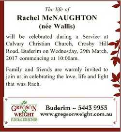 The life of Rachel McNAUGHTON (nee Wallis) will be celebrated during a Service at Calvary Christian...