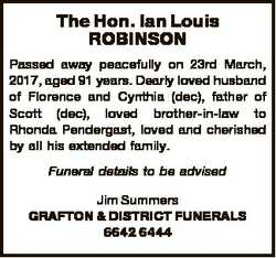 The Hon. Ian Louis ROBINSON Passed away peacefully on 23rd March, 2017, aged 91 years. Dearly loved...