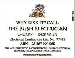 THE BUSH ELECTRICIAN CHUCKY 0428 451 215 Electrical Contractors Lic. No. 77412 ABN - 25 267 990 068...