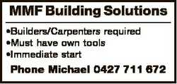 MMF Building Solutions *Builders/Carpenters required *Must have own tools *Immediate start Phone Mic...