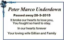 Peter Marco Underdown Passed away 28-3-2015 It broke our hearts to lose you, You fought so hard to s...