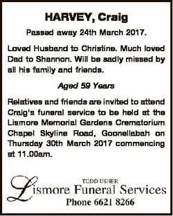 HARVEY, Craig Passed away 24th March 2017. Loved Husband to Christine. Much loved Dad to Shannon. Wi...
