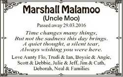 Marshall Malamoo (Uncle Moo) Passed away 29.03.2016 Time changes many things, But not the sadness th...