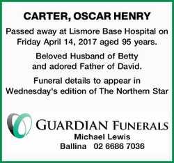 CARTER, OSCAR HENRY   Passed away at Lismore Base Hospital on Friday April 14, 2017 aged 95 y...