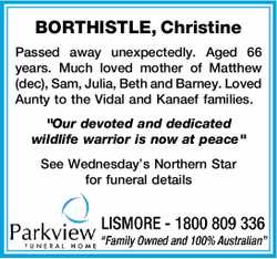 BORTHISTLE, Christine   Passed away unexpectedly. Aged 66 years. Much loved mother of Matthew...