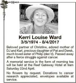 Kerri Louise Ward 3/5/1974 - 8/4/2017 Beloved partner of Christine, adored mother of DJ and Karl, pr...