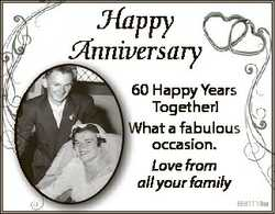 Happy Anniversary 60 Happy Yearss 6 Together! What a fabulous W occasion. Love from all your family...