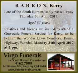 B A R R O N, Kerry Late of the South Burnett, sadly passed away Thursday 6th April 2017. Aged 85 yea...