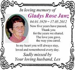 In loving memory of Gladys Rose Janz 04.01.1929 ~ 17.05.2012 Now five years have passed, Thank yo...